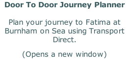 Door To Door Journey Planner  Plan your journey to Fatima at Burnham on Sea using Transport Direct. (Opens a new window)